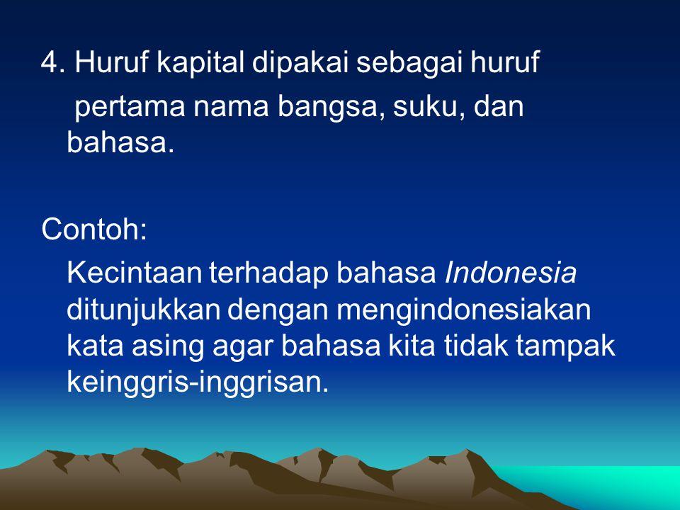 4.Huruf kapital dipakai sebagai huruf pertama nama bangsa, suku, dan bahasa.