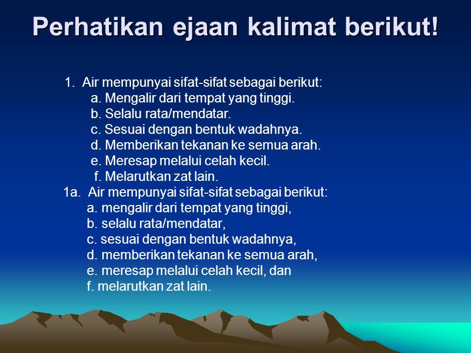 Perhatikan ejaan kalimat berikut.1. Air mempunyai sifat-sifat sebagai berikut: a.