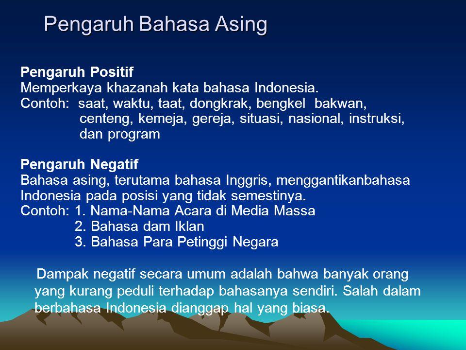 Pengaruh Bahasa Asing Pengaruh Positif Memperkaya khazanah kata bahasa Indonesia.