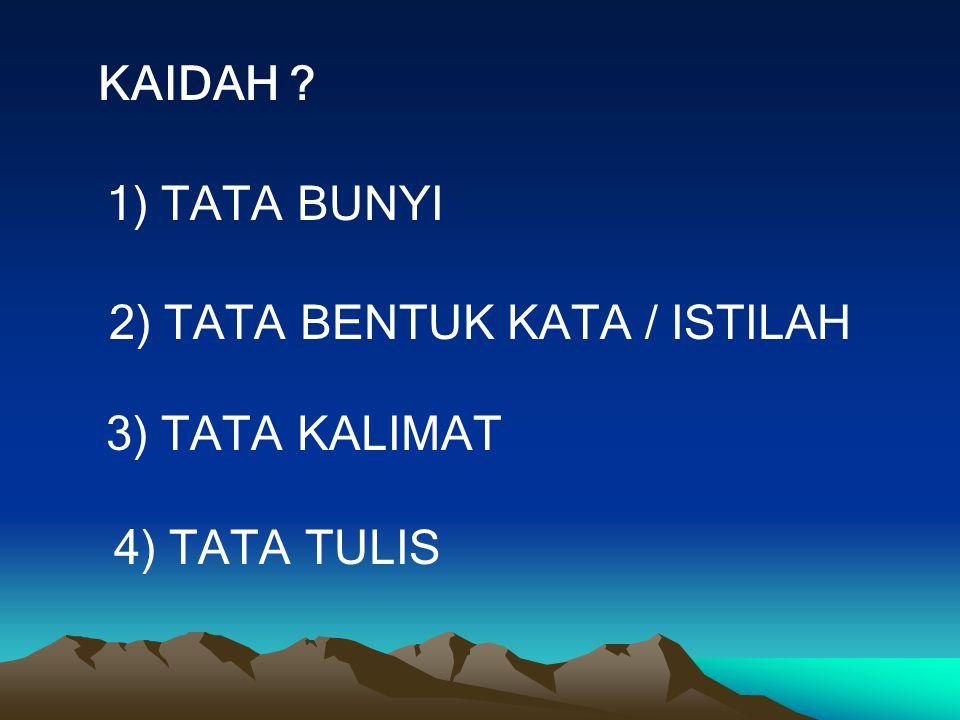 KAIDAH ? 1) TATA BUNYI 2) TATA BENTUK KATA / ISTILAH 3) TATA KALIMAT 4) TATA TULIS