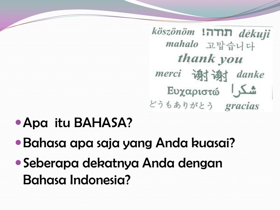 Apa itu BAHASA? Bahasa apa saja yang Anda kuasai? Seberapa dekatnya Anda dengan Bahasa Indonesia?