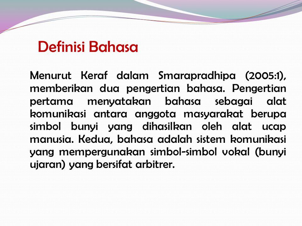Menurut Keraf dalam Smarapradhipa (2005:1), memberikan dua pengertian bahasa. Pengertian pertama menyatakan bahasa sebagai alat komunikasi antara angg