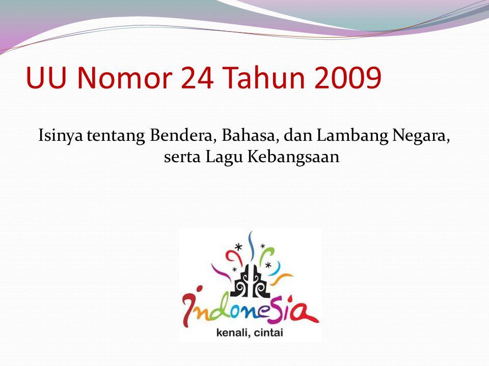 UU Nomor 24 Tahun 2009 Isinya tentang Bendera, Bahasa, dan Lambang Negara, serta Lagu Kebangsaan