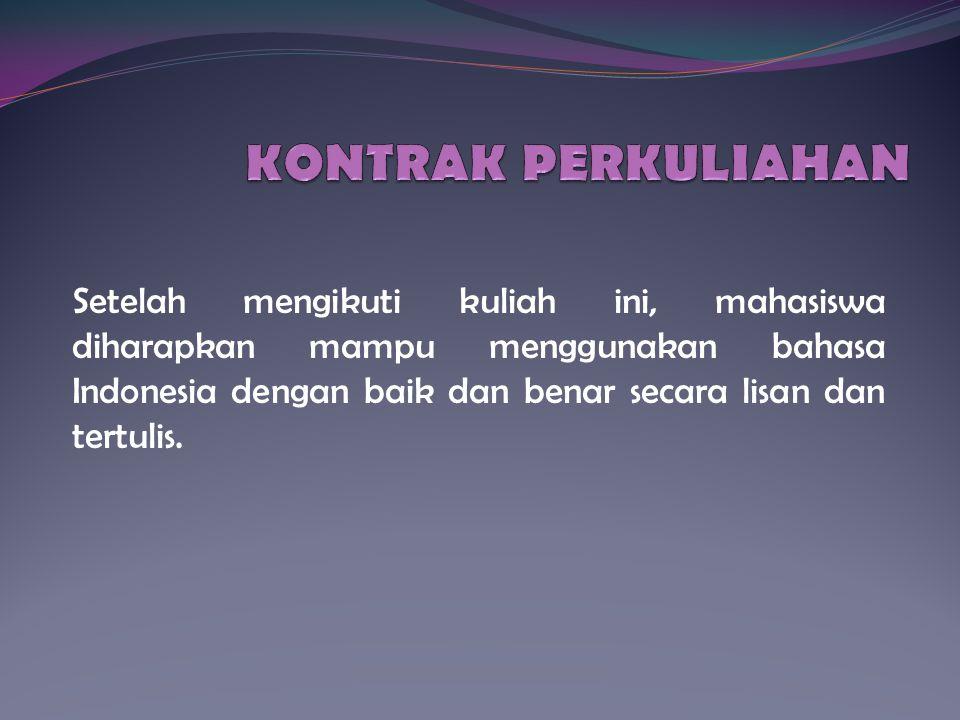 Setelah mengikuti kuliah ini, mahasiswa diharapkan mampu menggunakan bahasa Indonesia dengan baik dan benar secara lisan dan tertulis.
