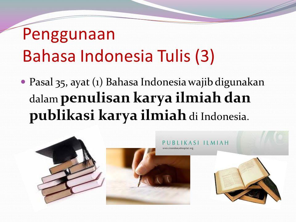 Penggunaan Bahasa Indonesia Tulis (3) Pasal 35, ayat (1) Bahasa Indonesia wajib digunakan dalam penulisan karya ilmiah dan publikasi karya ilmiah di I