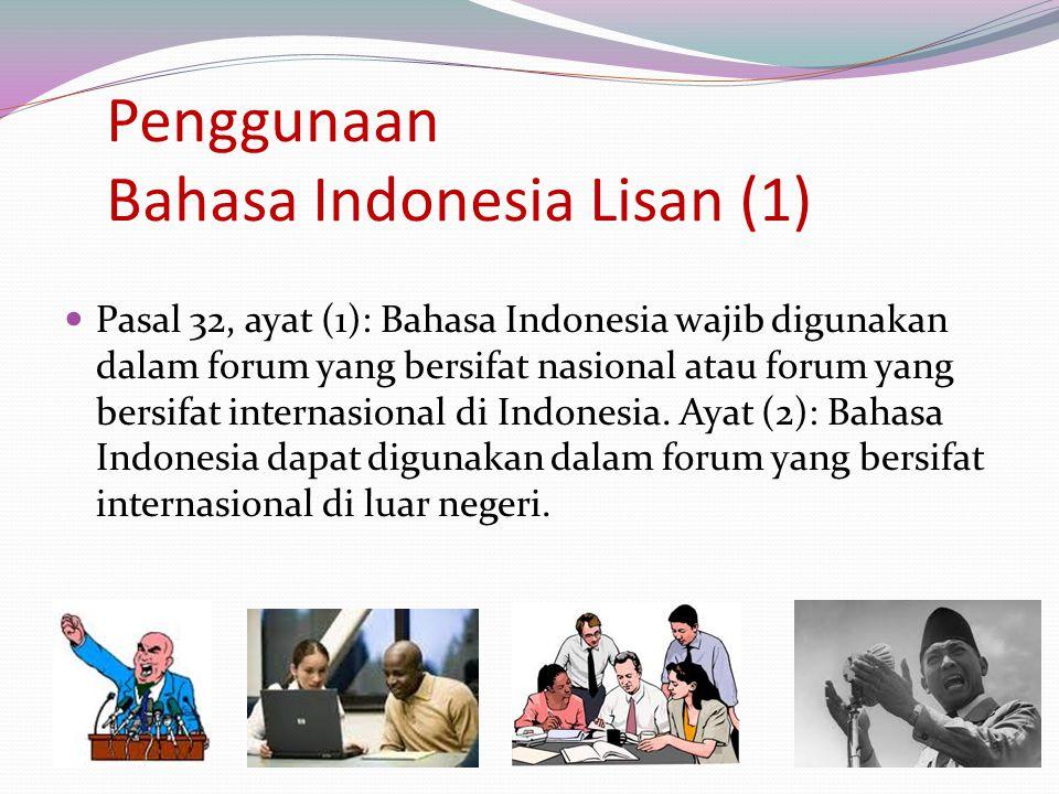 Penggunaan Bahasa Indonesia Lisan (1) Pasal 32, ayat (1): Bahasa Indonesia wajib digunakan dalam forum yang bersifat nasional atau forum yang bersifat