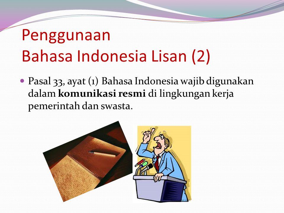 Penggunaan Bahasa Indonesia Lisan (2) Pasal 33, ayat (1) Bahasa Indonesia wajib digunakan dalam komunikasi resmi di lingkungan kerja pemerintah dan sw
