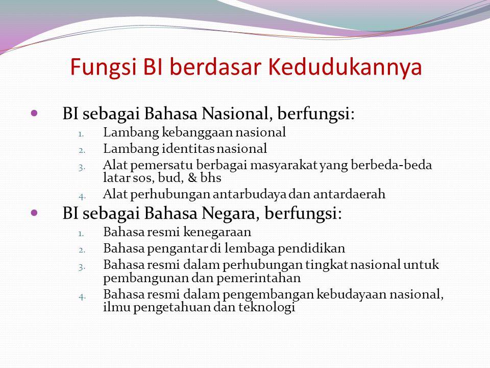 Fungsi BI berdasar Kedudukannya BI sebagai Bahasa Nasional, berfungsi: 1. Lambang kebanggaan nasional 2. Lambang identitas nasional 3. Alat pemersatu