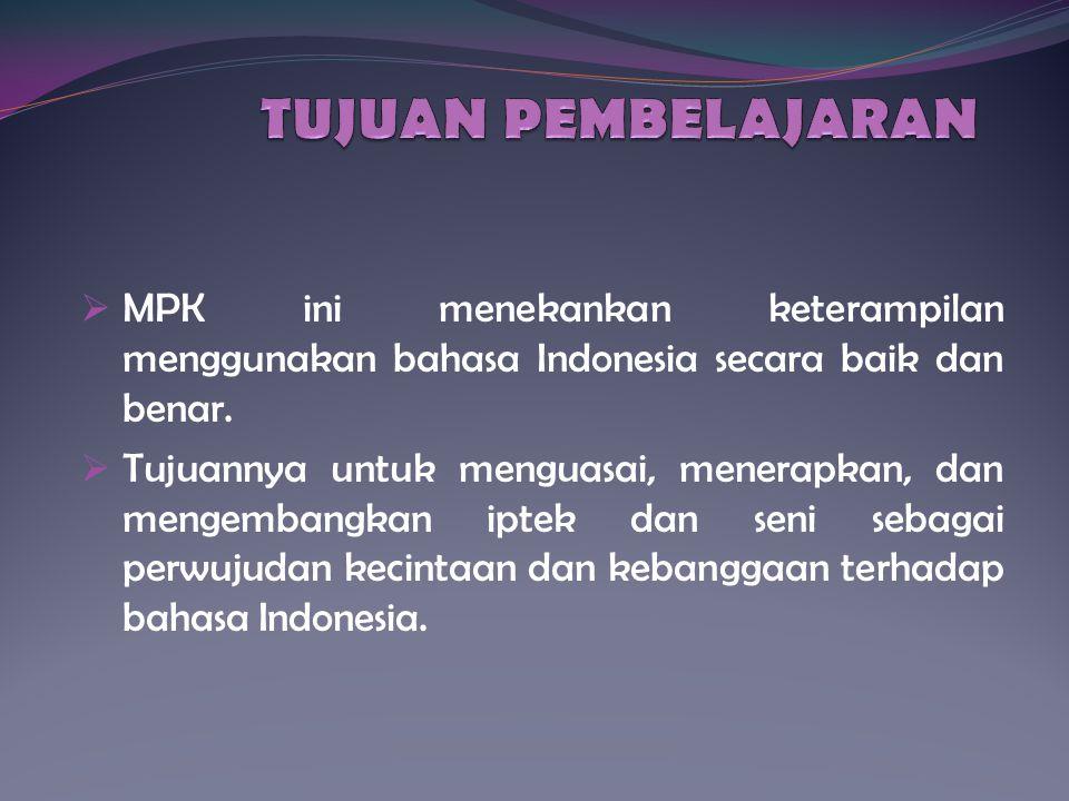  MPK ini menekankan keterampilan menggunakan bahasa Indonesia secara baik dan benar.  Tujuannya untuk menguasai, menerapkan, dan mengembangkan iptek