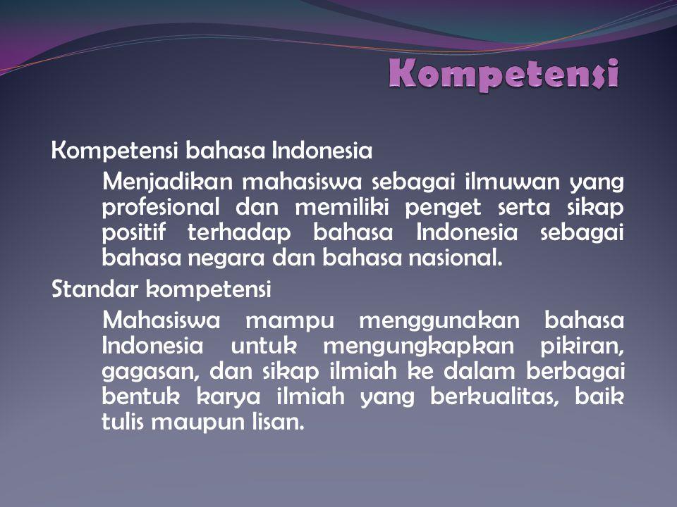 Kompetensi bahasa Indonesia Menjadikan mahasiswa sebagai ilmuwan yang profesional dan memiliki penget serta sikap positif terhadap bahasa Indonesia se