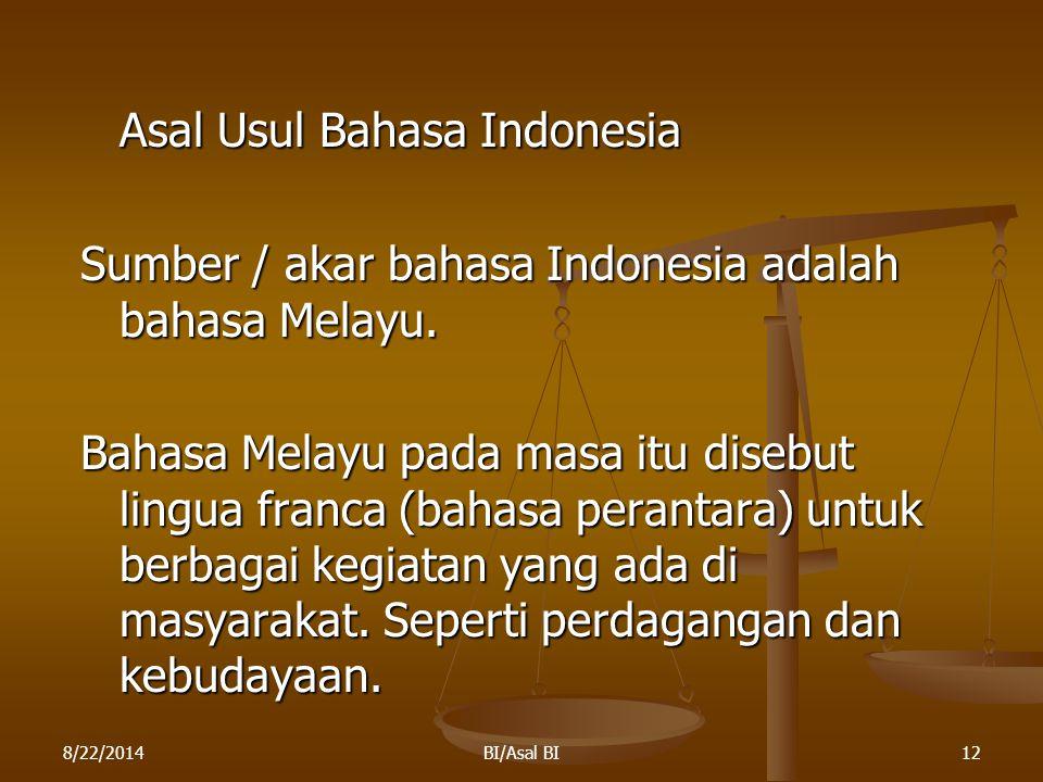 8/22/2014BI/Asal BI12 Asal Usul Bahasa Indonesia Sumber / akar bahasa Indonesia adalah bahasa Melayu. Bahasa Melayu pada masa itu disebut lingua franc