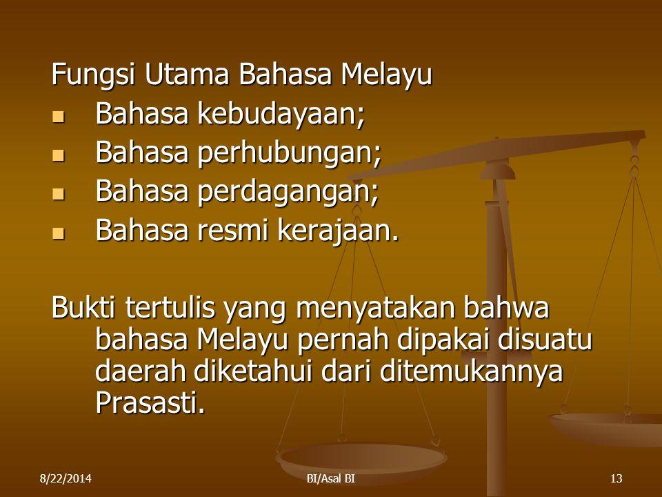 8/22/2014BI/Asal BI13 Fungsi Utama Bahasa Melayu Bahasa kebudayaan; Bahasa kebudayaan; Bahasa perhubungan; Bahasa perhubungan; Bahasa perdagangan; Bah