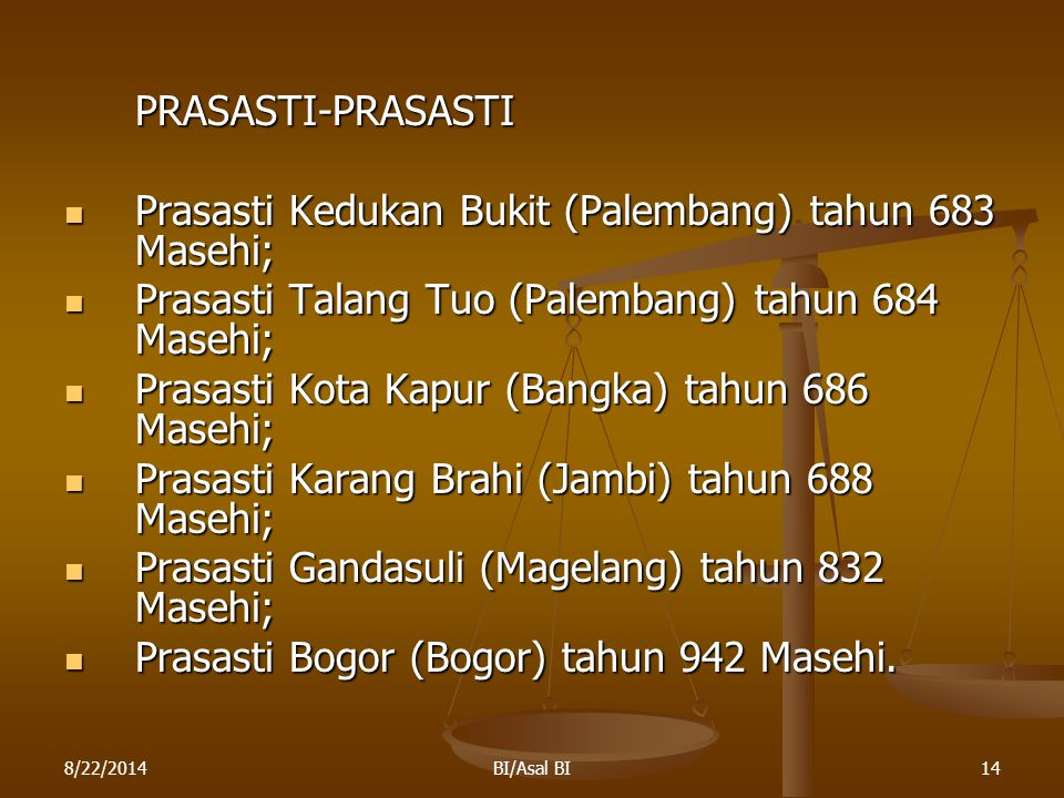8/22/2014BI/Asal BI14 PRASASTI-PRASASTI Prasasti Kedukan Bukit (Palembang) tahun 683 Masehi; Prasasti Kedukan Bukit (Palembang) tahun 683 Masehi; Pras