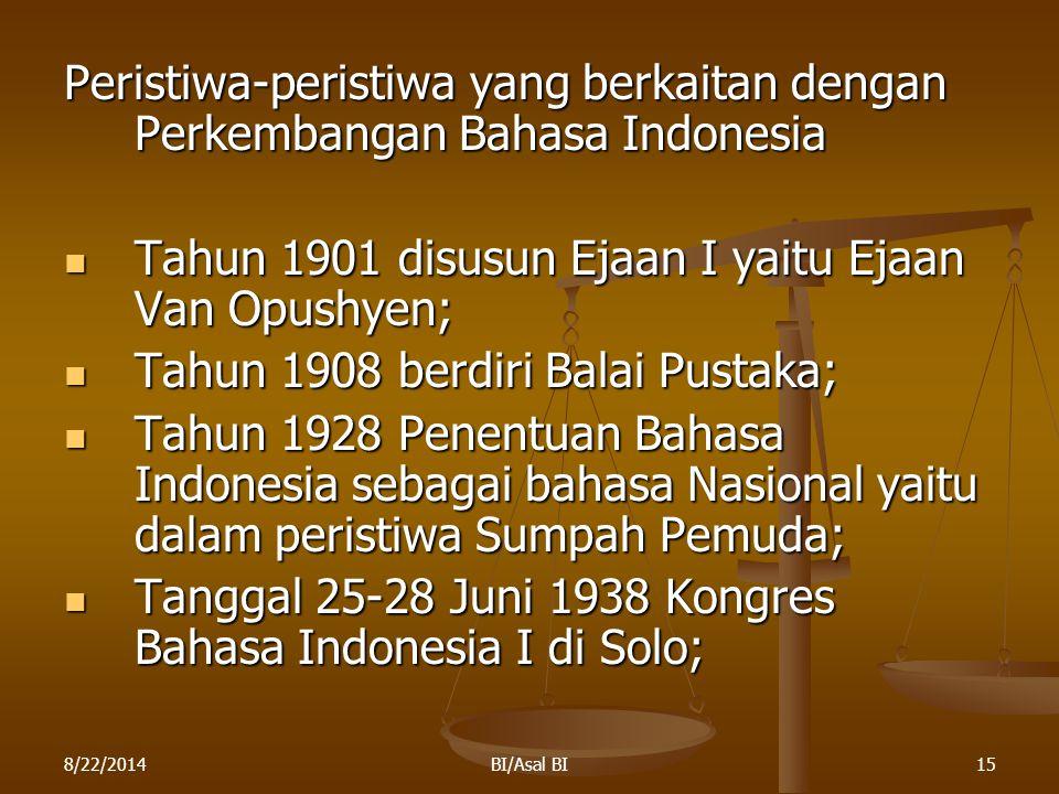 8/22/2014BI/Asal BI15 Peristiwa-peristiwa yang berkaitan dengan Perkembangan Bahasa Indonesia Tahun 1901 disusun Ejaan I yaitu Ejaan Van Opushyen; Tah