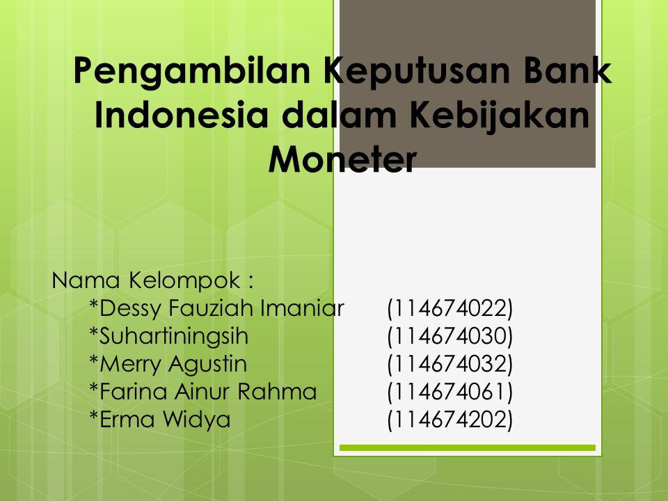 Pengambilan Keputusan Bank Indonesia dalam Kebijakan Moneter Nama Kelompok : *Dessy Fauziah Imaniar(114674022) *Suhartiningsih(114674030) *Merry Agustin(114674032) *Farina Ainur Rahma(114674061) *Erma Widya(114674202)