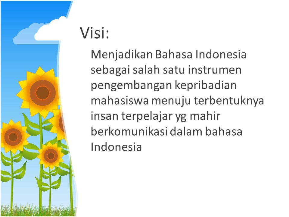 Misi: Tercapainya kemahiran mahasiswa dalam menggunakan Bahasa Indonesia untuk menguasai, menerapkan, dan mengembangkan ilmu pengetahuan, teknologi, dan seni dengan penuh rasa tanggung jawab sebagai warga negara Indonesia yg berkepribadian mulia.