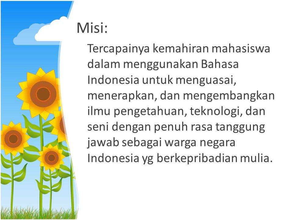 Kompetensi: Menjadi ilmuan dan profesional yg memiliki pengetahuan dan sikap positif terhadap bahasa indonesia sebagai bahasa negara dan bahasa nasional dan mampu menggunakannya secara baik dan benar untuk mengungkapkan pemahaman, rasa kebangsaandan cinta tanah air, serta untuk berbagai keperluan dalam bidang ilmu teknologi dan seni serta profesional masing-masing.