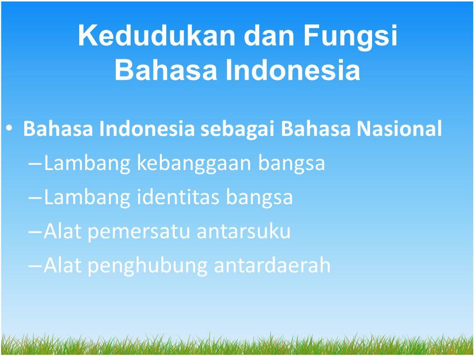 Bahasa Indonesia sebagai Bahasa Negara – Bahasa resmi kenegaraan – Bahasa pengantar dalam dunia pendidikan – Alat penghubung tingkat nasional – Alat penghubung ilmu pengetahuan dan teknologi
