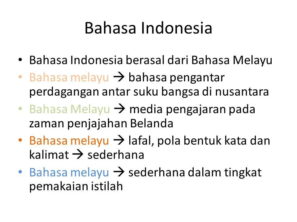 Bahasa Indonesia Bahasa Indonesia berasal dari Bahasa Melayu Bahasa melayu  bahasa pengantar perdagangan antar suku bangsa di nusantara Bahasa Melayu