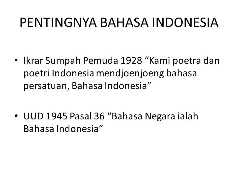 """PENTINGNYA BAHASA INDONESIA Ikrar Sumpah Pemuda 1928 """"Kami poetra dan poetri Indonesia mendjoenjoeng bahasa persatuan, Bahasa Indonesia"""" UUD 1945 Pasa"""