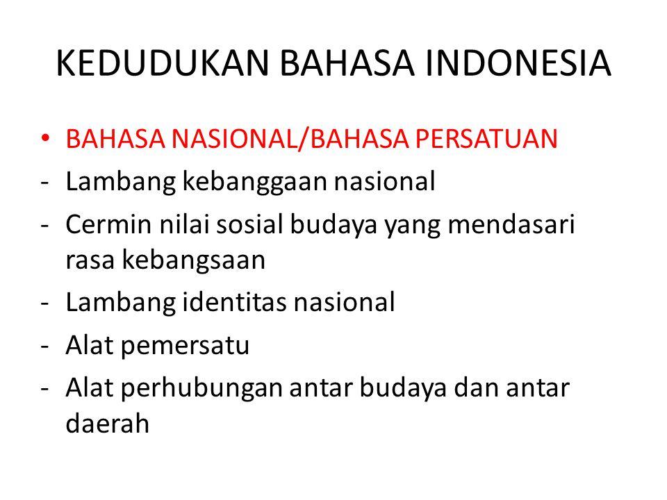 KEDUDUKAN BAHASA INDONESIA BAHASA NASIONAL/BAHASA PERSATUAN -Lambang kebanggaan nasional -Cermin nilai sosial budaya yang mendasari rasa kebangsaan -L