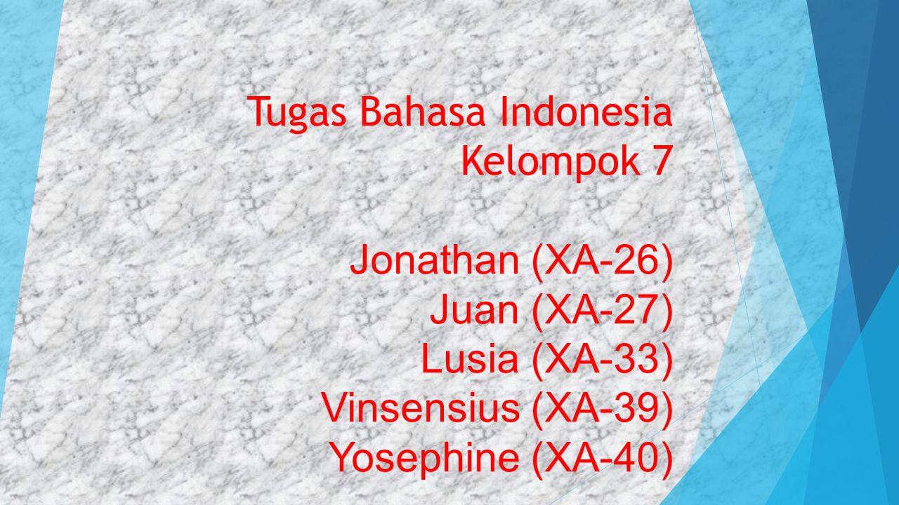 Tugas Bahasa Indonesia Kelompok 7 Jonathan (XA-26) Juan (XA-27) Lusia (XA-33) Vinsensius (XA-39) Yosephine (XA-40)