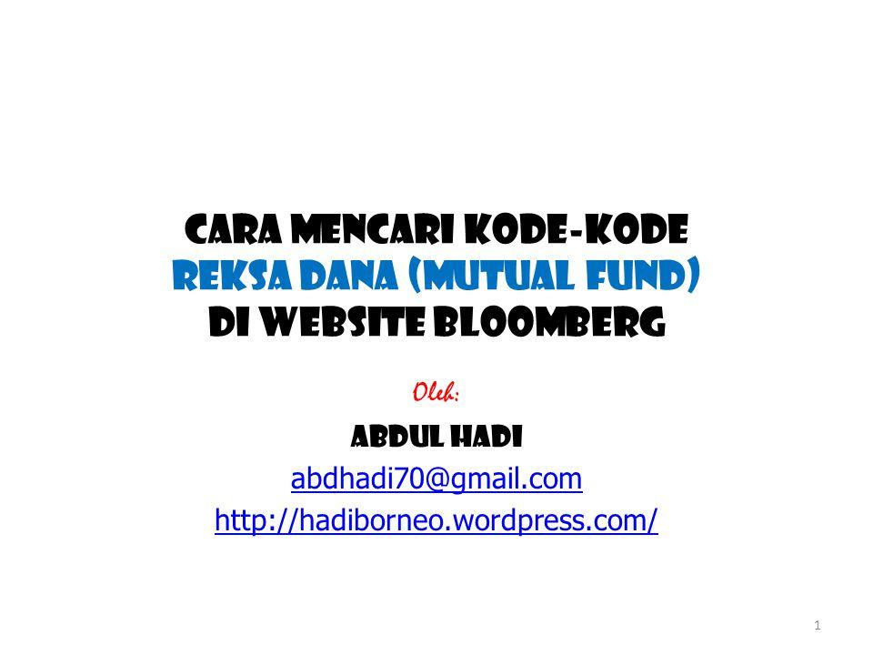 Cara Mencari KODE-KODE rEKSA DANA (MUTUAL FUND) Di Website bLOOMBERG Oleh: Abdul Hadi abdhadi70@gmail.com http://hadiborneo.wordpress.com/ 1