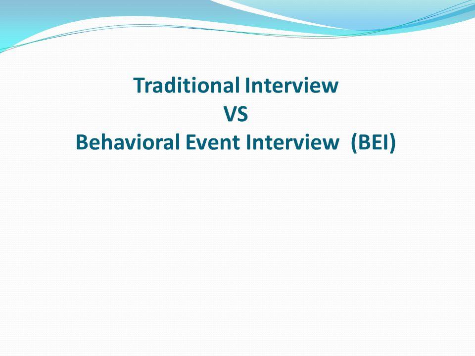 Pada interview tradisional, Anda akan ditanyakan sejumlah pertanyaan yang langsung membutuhkan jawaban seperti : Apa kekuatan dan kelemahan Anda.