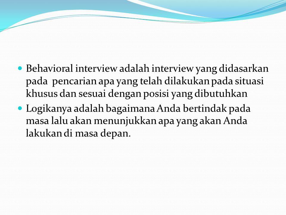 Behavioral interview adalah interview yang didasarkan pada pencarian apa yang telah dilakukan pada situasi khusus dan sesuai dengan posisi yang dibutu