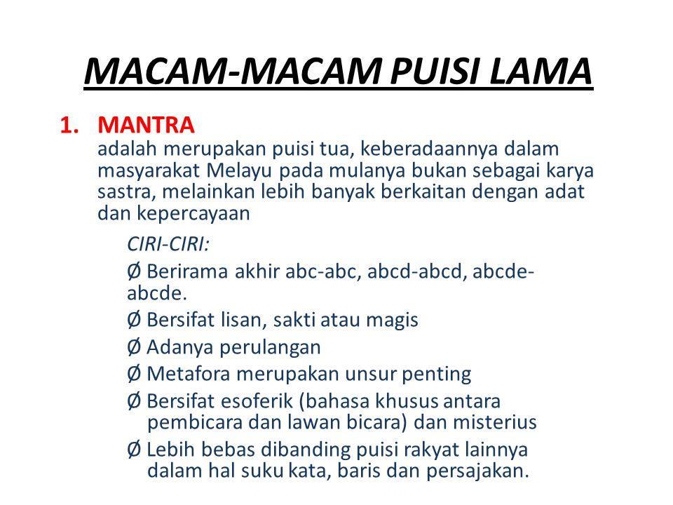 MACAM-MACAM PUISI LAMA 1.MANTRA adalah merupakan puisi tua, keberadaannya dalam masyarakat Melayu pada mulanya bukan sebagai karya sastra, melainkan l