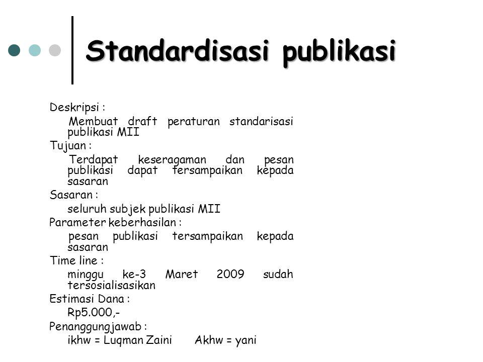 Standardisasi publikasi Deskripsi : Membuat draft peraturan standarisasi publikasi MII Tujuan : Terdapat keseragaman dan pesan publikasi dapat tersamp