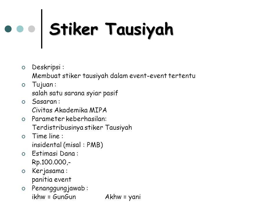 Stiker Tausiyah Deskripsi : Membuat stiker tausiyah dalam event-event tertentu Tujuan : salah satu sarana syiar pasif Sasaran : Civitas Akademika MIPA