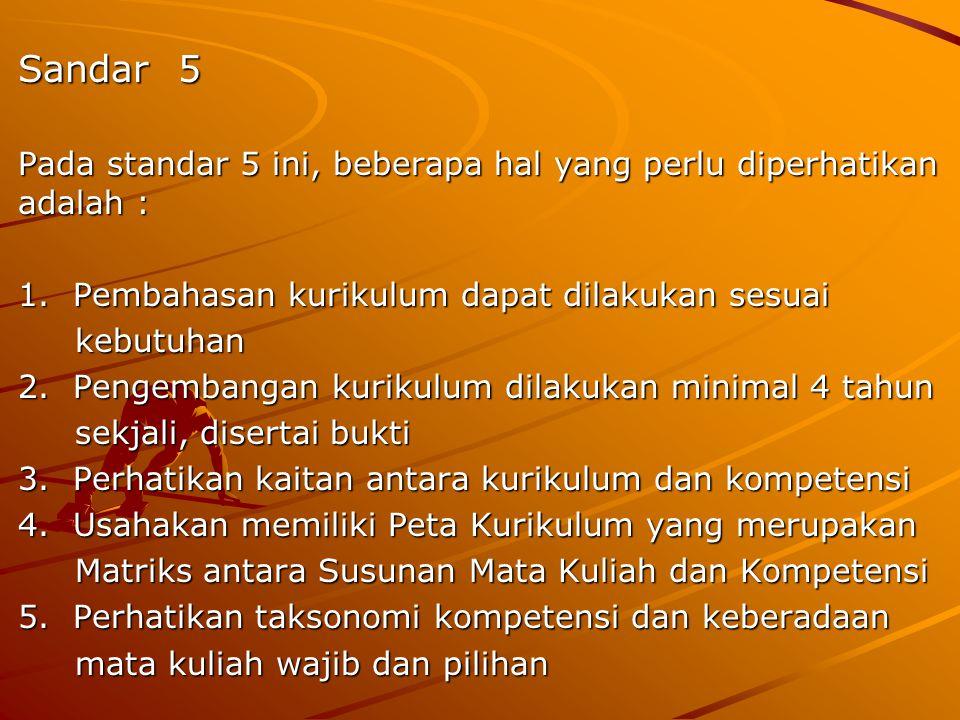 Sandar 5 Pada standar 5 ini, beberapa hal yang perlu diperhatikan adalah : 1. Pembahasan kurikulum dapat dilakukan sesuai kebutuhan kebutuhan 2. Penge