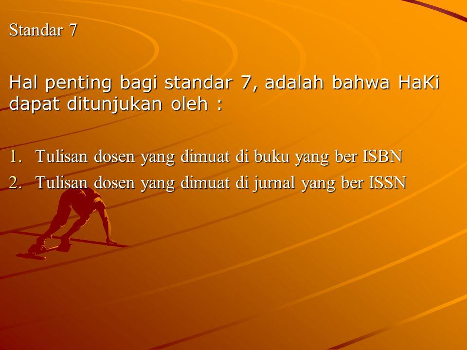 Standar 7 Hal penting bagi standar 7, adalah bahwa HaKi dapat ditunjukan oleh : 1.Tulisan dosen yang dimuat di buku yang ber ISBN 2.Tulisan dosen yang