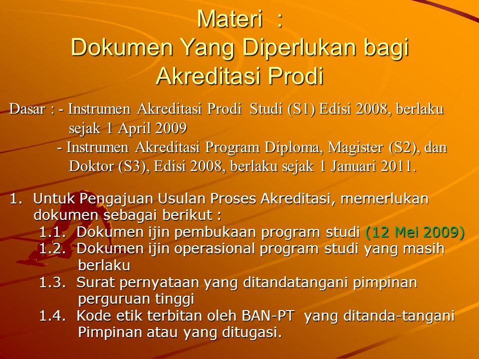 Materi : Dokumen Yang Diperlukan bagi Akreditasi Prodi Dasar : - Instrumen Akreditasi Prodi Studi (S1) Edisi 2008, berlaku sejak 1 April 2009 sejak 1