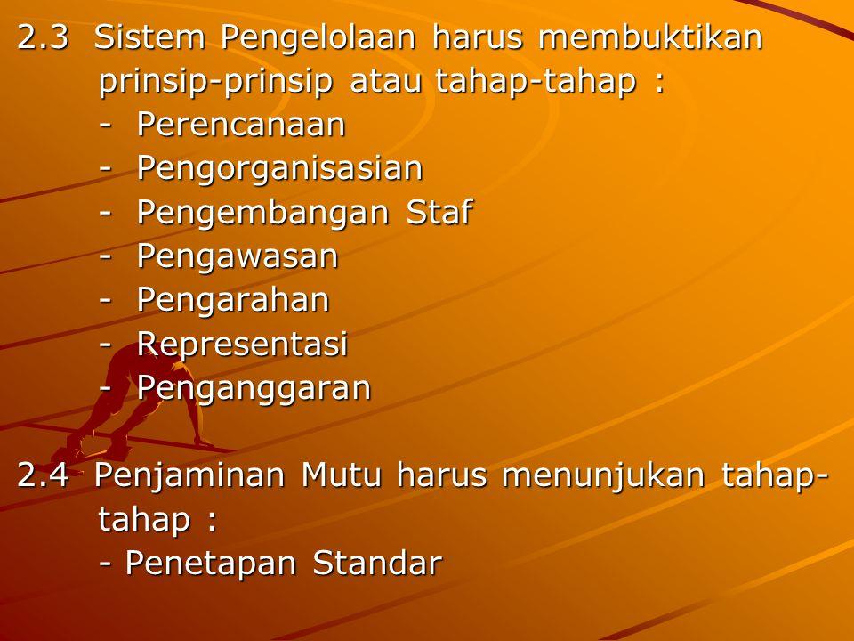 2.4 Penjaminan Mutu harus menunjukan tahap- tahap : tahap : - Penetapan Standar - Penetapan Standar - Pelaksanaan Standar - Pelaksanaan Standar - Pengendalian Standar (Monevin) - Pengendalian Standar (Monevin) - Peningkatan Standar - Peningkatan Standar  Bagi UGM bisa tinjukan pelaksanaan  Bagi UGM bisa tinjukan pelaksanaan siklus penjaminan mutu yang terdiri siklus penjaminan mutu yang terdiri atas : atas : Penetapan standar, Pelaksanaan, Monito- Penetapan standar, Pelaksanaan, Monito- ring, Evaluasi Diri, Audit, Pumusan Korek ring, Evaluasi Diri, Audit, Pumusan Korek si, Peningkatan Mutu.