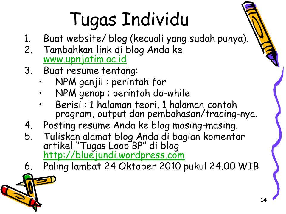 14 Tugas Individu 1.Buat website/ blog (kecuali yang sudah punya). 2.Tambahkan link di blog Anda ke www.upnjatim.ac.id. www.upnjatim.ac.id 3.Buat resu