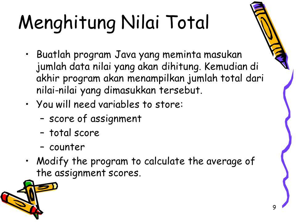 9 Buatlah program Java yang meminta masukan jumlah data nilai yang akan dihitung. Kemudian di akhir program akan menampilkan jumlah total dari nilai-n