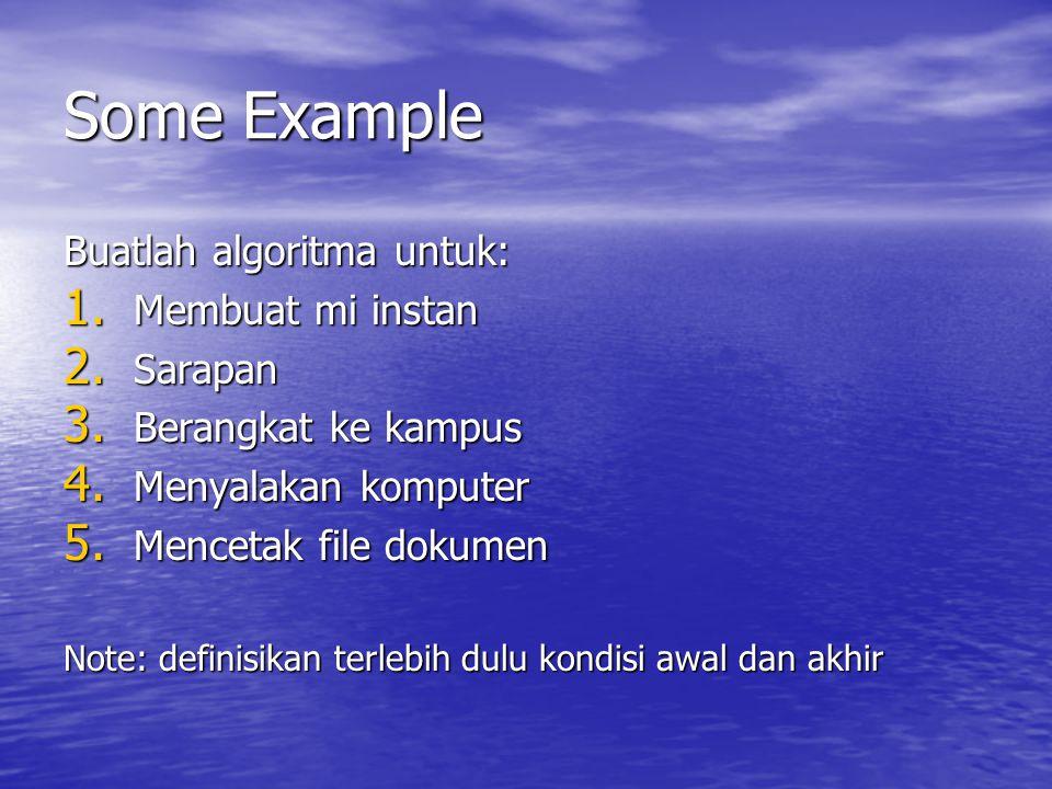 Some Example Buatlah algoritma untuk: 1. Membuat mi instan 2. Sarapan 3. Berangkat ke kampus 4. Menyalakan komputer 5. Mencetak file dokumen Note: def