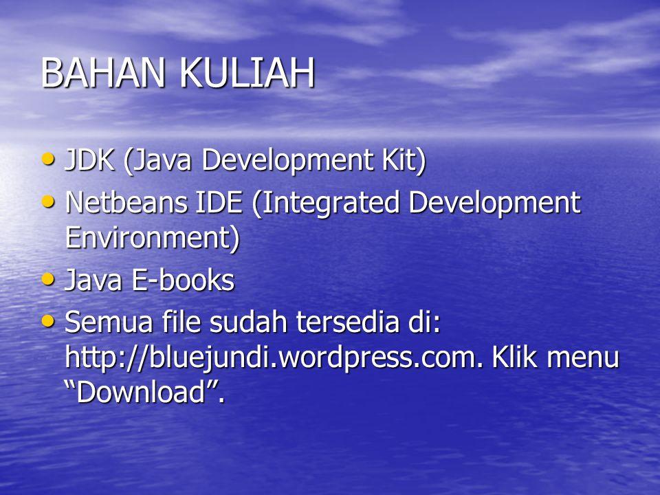 BAHAN KULIAH JDK (Java Development Kit) JDK (Java Development Kit) Netbeans IDE (Integrated Development Environment) Netbeans IDE (Integrated Developm