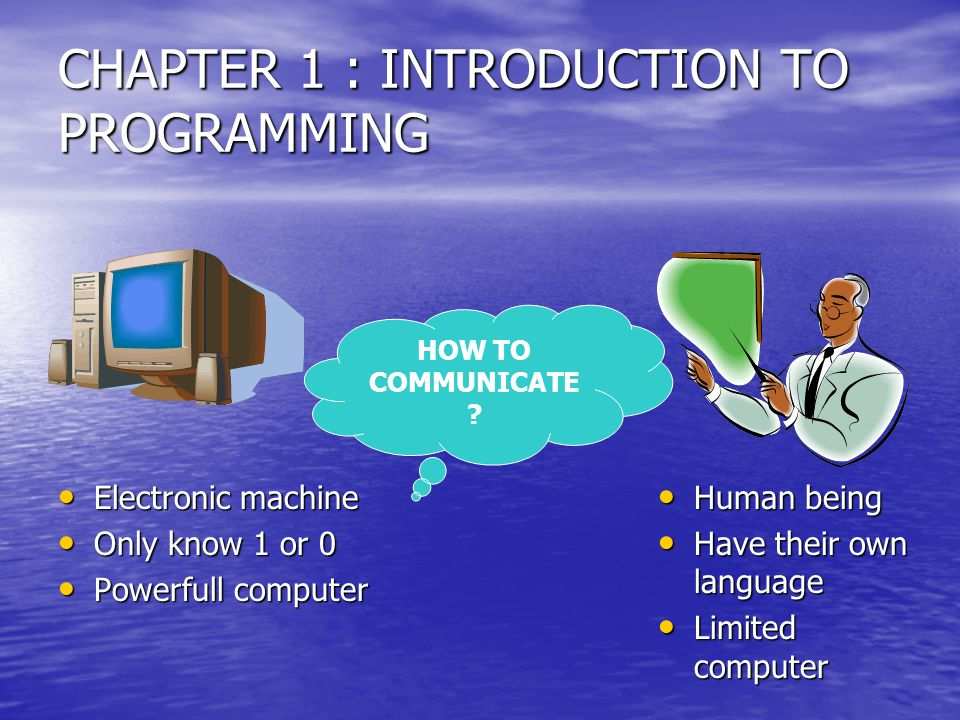 Jadi: Kita (manusia/ programmer) harus mengetahui bahasa yang dipakai oleh komputer.