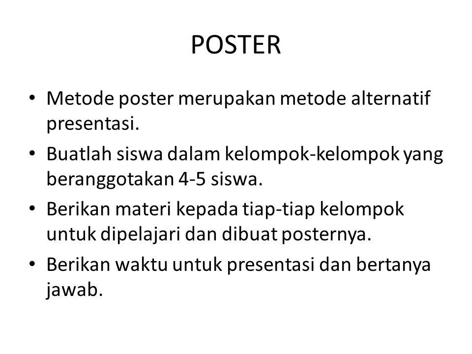 POSTER Metode poster merupakan metode alternatif presentasi. Buatlah siswa dalam kelompok-kelompok yang beranggotakan 4-5 siswa. Berikan materi kepada