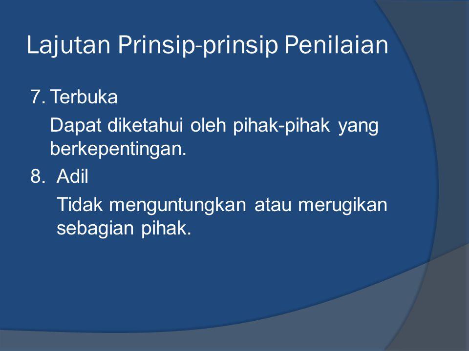 Lajutan Prinsip-prinsip Penilaian 7.Terbuka Dapat diketahui oleh pihak-pihak yang berkepentingan. 8.Adil Tidak menguntungkan atau merugikan sebagian p