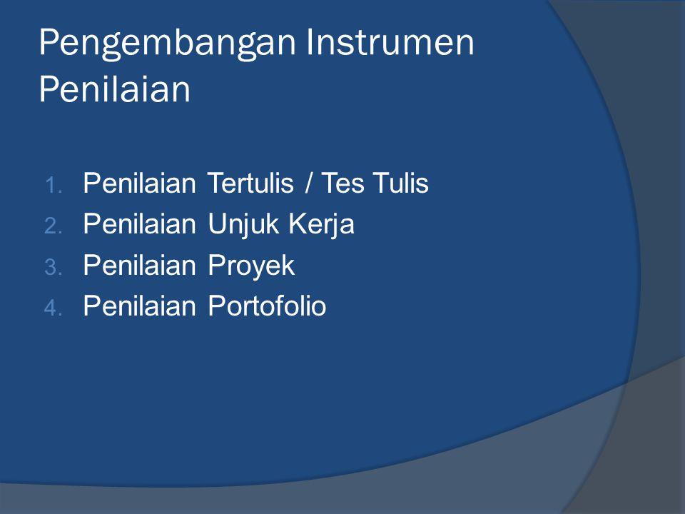 Pengembangan Instrumen Penilaian 1. Penilaian Tertulis / Tes Tulis 2. Penilaian Unjuk Kerja 3. Penilaian Proyek 4. Penilaian Portofolio