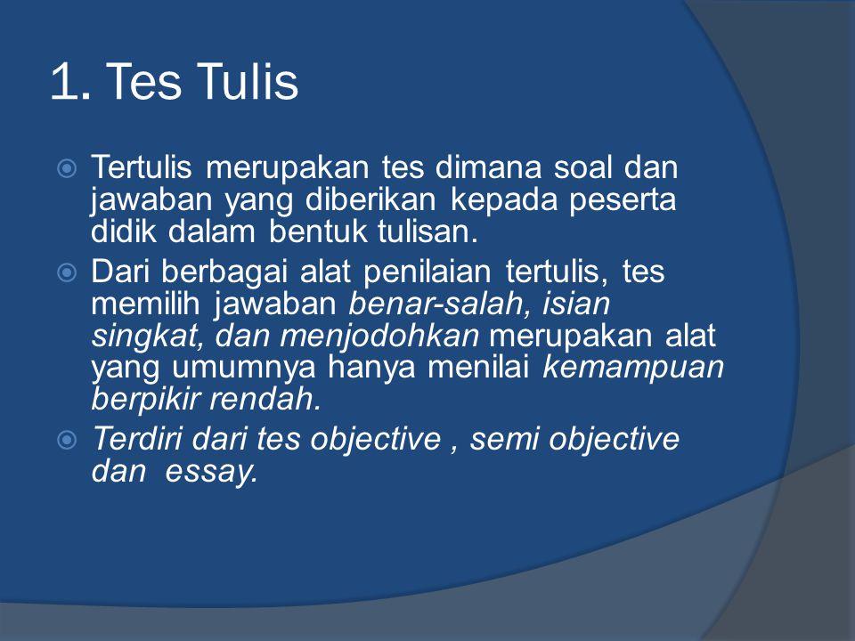 1. Tes Tulis  Tertulis merupakan tes dimana soal dan jawaban yang diberikan kepada peserta didik dalam bentuk tulisan.  Dari berbagai alat penilaian
