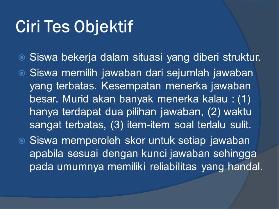 Ciri Tes Objektif  Siswa bekerja dalam situasi yang diberi struktur.