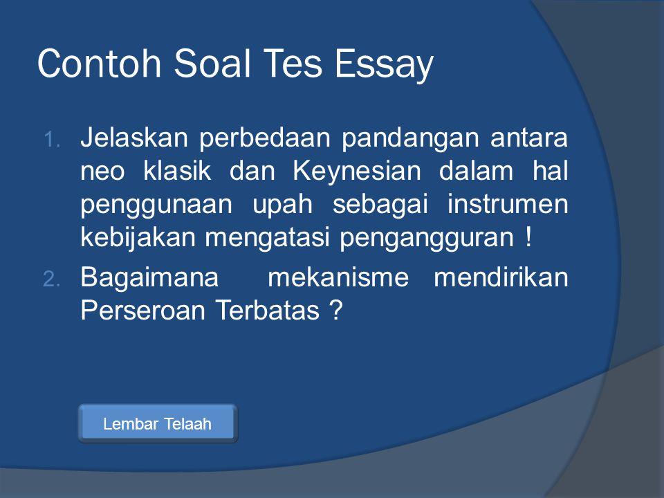 Contoh Soal Tes Essay 1. Jelaskan perbedaan pandangan antara neo klasik dan Keynesian dalam hal penggunaan upah sebagai instrumen kebijakan mengatasi