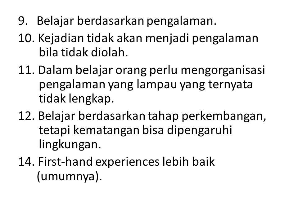 9.Belajar berdasarkan pengalaman. 10. Kejadian tidak akan menjadi pengalaman bila tidak diolah. 11. Dalam belajar orang perlu mengorganisasi pengalama