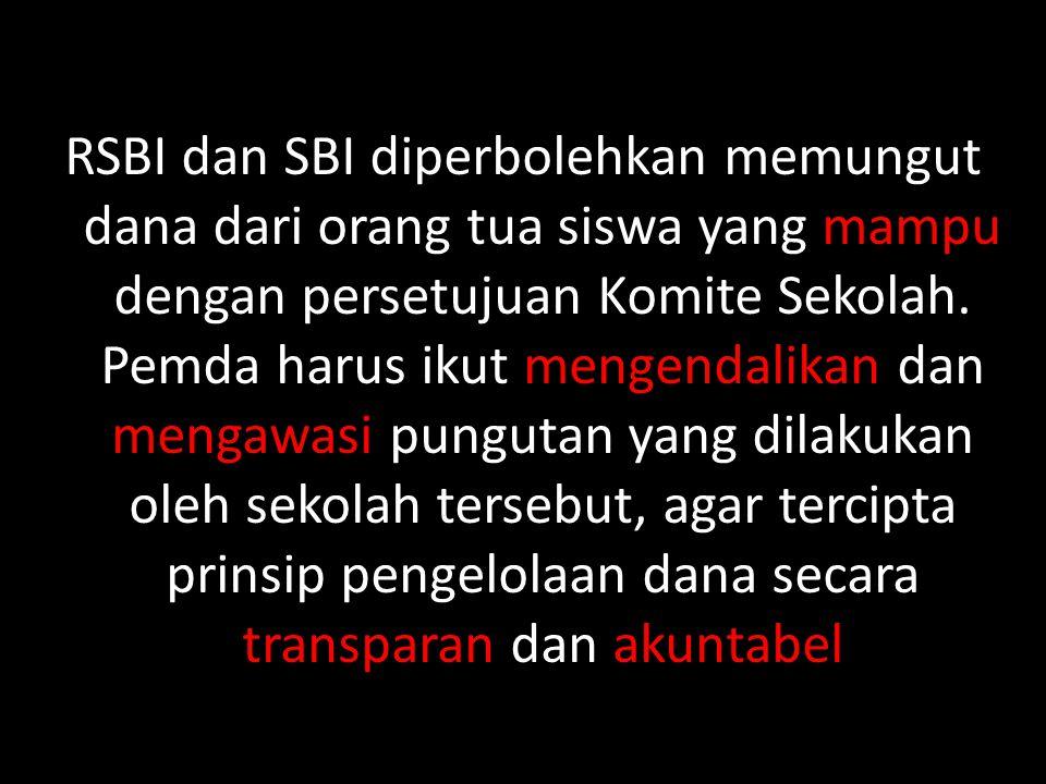 RSBI dan SBI diperbolehkan memungut dana dari orang tua siswa yang mampu dengan persetujuan Komite Sekolah. Pemda harus ikut mengendalikan dan mengawa