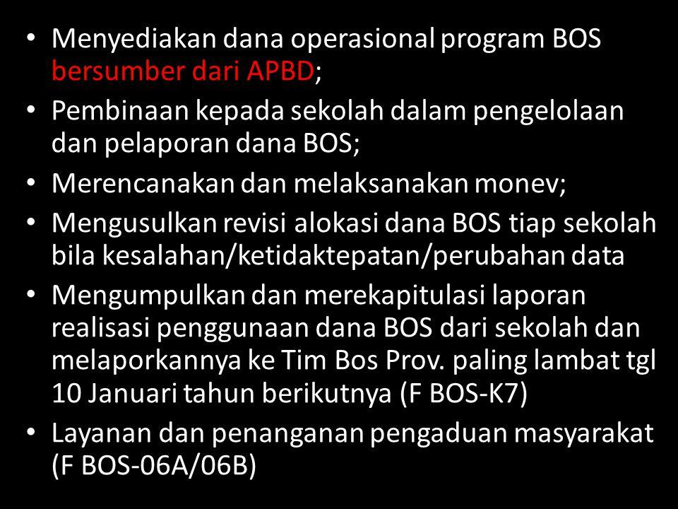 Menyediakan dana operasional program BOS bersumber dari APBD; Pembinaan kepada sekolah dalam pengelolaan dan pelaporan dana BOS; Merencanakan dan mela
